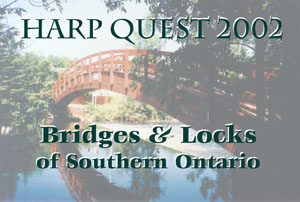 Harp Quest 2002 - Bridges and Locks of Southern Ontario